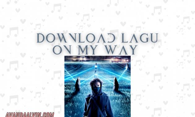 Download Lagu On My Way MP3dengan Mudah