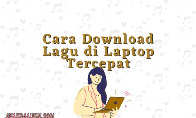 Cara Download Lagu di Laptop Tercepat