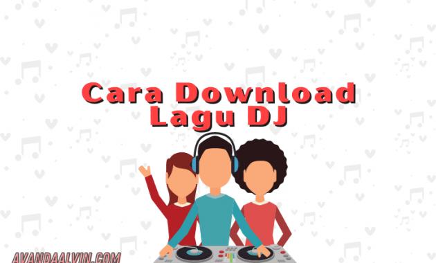 Cara Download Lagu DJ