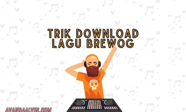 Trik Download Lagu Brewog