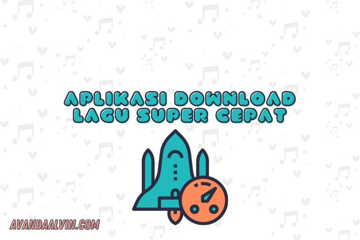 Aplikasi Download Lagu Super Cepat